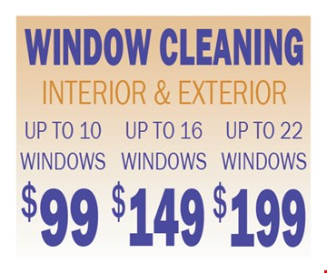 Window Cleaning Interior & Exterior Up To 10 Windows $99, Up To 16 Windows $149, Up To 22 Windows $199