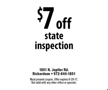 $7 off state inspection. Must present coupon. Offer expires 9-29-17. Not valid with any other offers or specials.