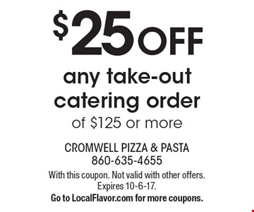 $25 OFF any take-out catering order of $125 or more. With this coupon. Not valid with other offers. Expires 10-6-17. Go to LocalFlavor.com for more coupons.