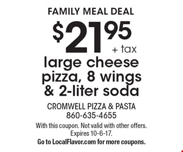family meal deal $21.95 + tax large cheese pizza, 8 wings & 2-liter soda. With this coupon. Not valid with other offers. Expires 10-6-17.Go to LocalFlavor.com for more coupons.