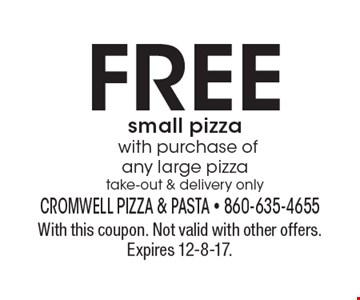FREE small pizza with purchase of any large pizza take-out & delivery only. With this coupon. Not valid with other offers. Expires 12-8-17.
