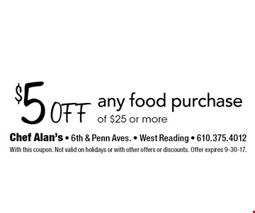 $5 off any food purchase of $25 or more. With this coupon. Not valid on holidays or with other offers or discounts. Offer expires 9-30-17.