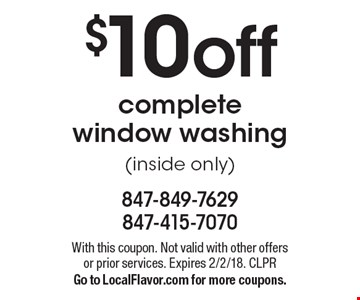 $10 off complete window washing (inside only). With this coupon. Not valid with other offers or prior services. Expires 2/2/18. CLPR Go to LocalFlavor.com for more coupons.