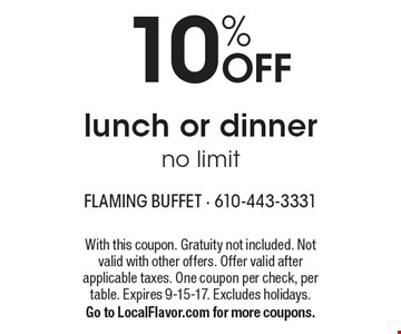 10% OFF lunch or dinner. No limit. With this coupon. Gratuity not included. Not valid with other offers. Offer valid after applicable taxes. One coupon per check, per table. Expires 9-15-17. Excludes holidays. Go to LocalFlavor.com for more coupons.