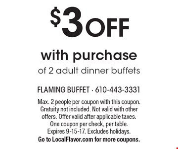$3 OFF with purchase of 2 adult dinner buffets. Max. 2 people per coupon with this coupon. Gratuity not included. Not valid with other offers. Offer valid after applicable taxes. One coupon per check, per table. Expires 9-15-17. Excludes holidays. Go to LocalFlavor.com for more coupons.