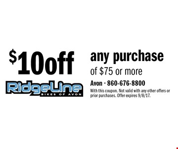 $10 off any purchase of $75 or more. With this coupon. Not valid with any other offers or prior purchases. Offer expires 9/8/17.