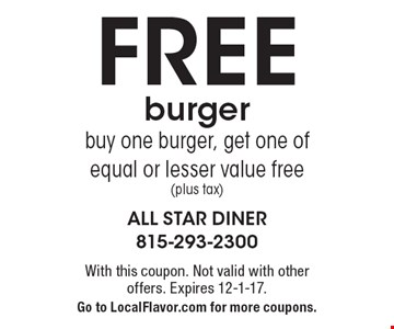 Free Burger. Buy one burger, get one of equal or lesser value free (plus tax).  With this coupon. Not valid with other offers. Expires 12-1-17. Go to LocalFlavor.com for more coupons.