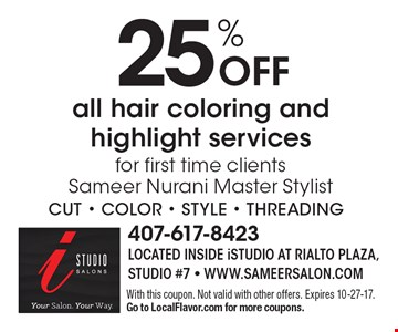 25% Off all hair coloring and highlight services for first time clients. Sameer Nurani Master Stylist. With this coupon. Not valid with other offers. Expires 10-27-17. Go to LocalFlavor.com for more coupons.