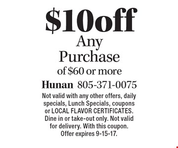 $10 off Any Purchase of $60 or more. Not valid with any other offers, daily specials, Lunch Specials, coupons or Local Flavor Certificates. Dine in or take-out only. Not valid for delivery. With this coupon. Offer expires 9-15-17.
