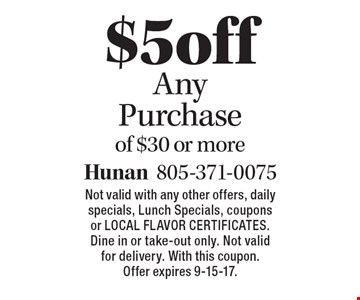 $5 off Any Purchase of $30 or more. Not valid with any other offers, daily specials, Lunch Specials, coupons or Local Flavor Certificates. Dine in or take-out only. Not valid for delivery. With this coupon. Offer expires 9-15-17.