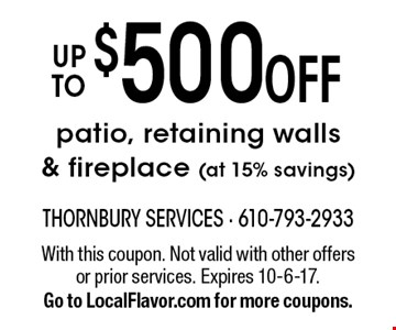 Up To $500 OFF patio, retaining walls & fireplace (at 15% savings). With this coupon. Not valid with other offers or prior services. Expires 10-6-17. Go to LocalFlavor.com for more coupons.