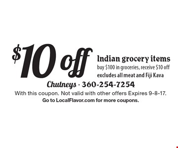 $10 off Indian grocery items. Buy $100 in groceries, receive $10 off. Excludes all meat and Fiji Kava. With this coupon. Not valid with other offers Expires 9-8-17. Go to LocalFlavor.com for more coupons.