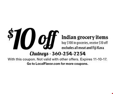 $10 off Indian grocery itemsbuy $100 in groceries, receive $10 offexcludes all meat and Fiji Kava. With this coupon. Not valid with other offers. Expires 11-10-17.Go to LocalFlavor.com for more coupons.