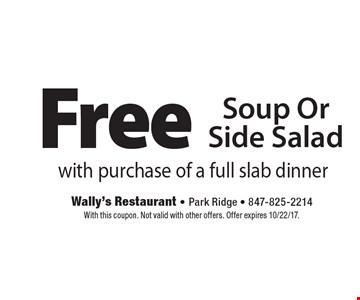 Free Soup Or Side Salad with purchase of a full slab dinner. With this coupon. Not valid with other offers. Offer expires 10/22/17.