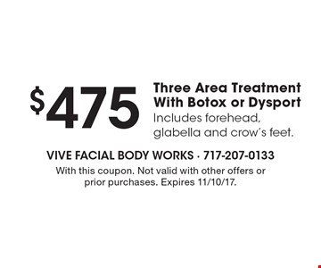 $475 Three Area Treatment With Botox or Dysport Includes forehead, glabella and crow's feet. With this coupon. Not valid with other offers or prior purchases. Expires 11/10/17.