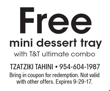 Free mini dessert tray. Bring in coupon for redemption. Not valid with other offers. Expires 9-29-17.