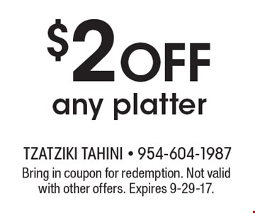 $2 off any platter. Bring in coupon for redemption. Not valid with other offers. Expires 9-29-17.