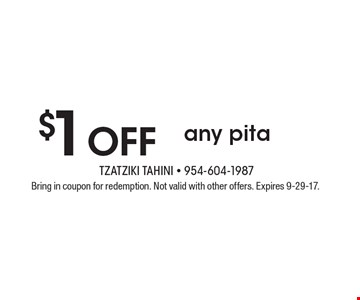 $1 off any pita. Bring in coupon for redemption. Not valid with other offers. Expires 9-29-17.