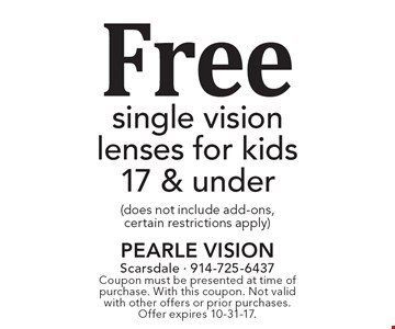 Free single vision lenses for kids 17 & under (does not include add-ons, certain restrictions apply). Coupon must be presented at time of purchase. With this coupon. Not valid with other offers or prior purchases. Offer expires 10-31-17.