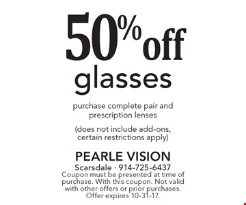 50% off glasses, purchase complete pair and prescription lenses (does not include add-ons, certain restrictions apply). Coupon must be presented at time of purchase. With this coupon. Not valid with other offers or prior purchases. Offer expires 10-31-17.