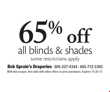 65% off all blinds & shades. Some restrictions apply. With this coupon. Not valid with other offers or prior purchases. Expires 10-20-17.