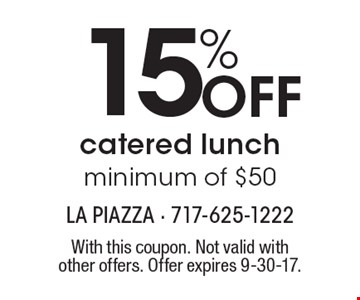 15% Off catered lunch minimum of $50. With this coupon. Not valid with other offers. Offer expires 9-30-17.