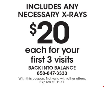 $20 each for your first 3 visits. Includes any necessary x-rays. With this coupon. Not valid with other offers. Expires 12-11-17.