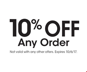 10% OFF Any Order. Not valid with any other offers. Expires 10/6/17.