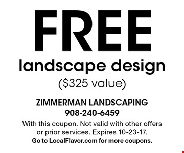 FREE landscape design ($325 value). With this coupon. Not valid with other offers or prior services. Expires 10-23-17. Go to LocalFlavor.com for more coupons.