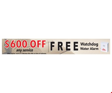 $600 Off Any Service Free Watchdog Water Alarm