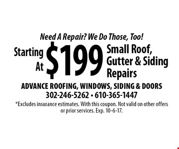 Need A Repair? We Do Those, Too! Starting At $199 Small Roof, Gutter & Siding Repairs. *Excludes insurance estimates. With this coupon. Not valid on other offers or prior services. Exp. 10-6-17.
