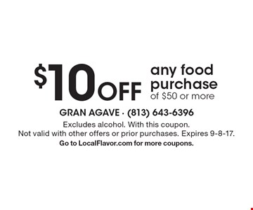 $10 Off any food purchase of $50 or more. Excludes alcohol. With this coupon. Not valid with other offers or prior purchases. Expires 9-8-17. Go to LocalFlavor.com for more coupons.