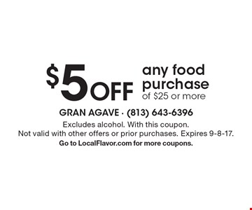 $5 Off any food purchase of $25 or more. Excludes alcohol. With this coupon. Not valid with other offers or prior purchases. Expires 9-8-17. Go to LocalFlavor.com for more coupons.