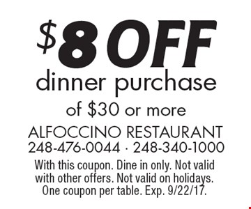 $8 OFF dinner purchase of $30 or more. With this coupon. Dine in only. Not valid with other offers. Not valid on holidays. One coupon per table. Exp. 9/22/17.