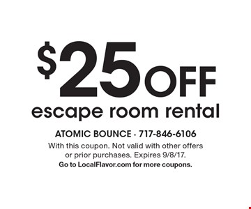 $25 Off escape room rental. With this coupon. Not valid with other offers or prior purchases. Expires 9/8/17. Go to LocalFlavor.com for more coupons.