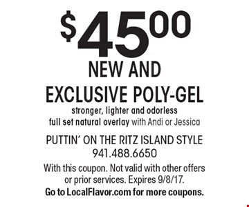 $45 NEW AND EXCLUSIVE POLY-GEL stronger, lighter and odorless. full set natural overlay with Andi or Jessica. With this coupon. Not valid with other offers or prior services. Expires 9/8/17. Go to LocalFlavor.com for more coupons.