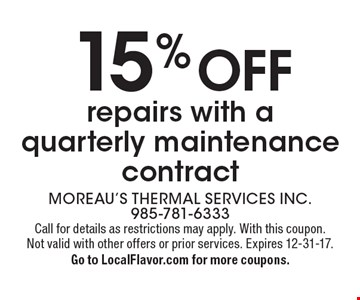 15% off repairs with a quarterly maintenance contract. Call for details as restrictions may apply. With this coupon. Not valid with other offers or prior services. Expires 12-31-17. Go to LocalFlavor.com for more coupons.