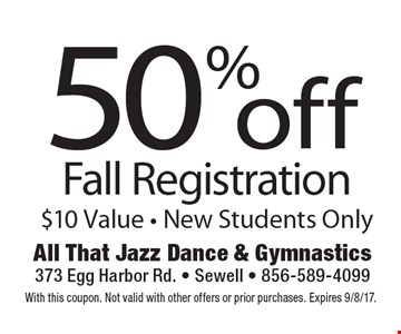 50% off Fall Registration $10 Value - New Students Only. With this coupon. Not valid with other offers or prior purchases. Expires 9/8/17.