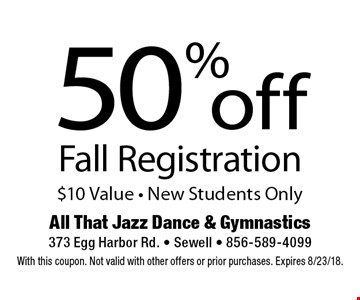 50% Off Fall Registration. $10 Value - New Students Only. With this coupon. Not valid with other offers or prior purchases. Expires 8/23/18.