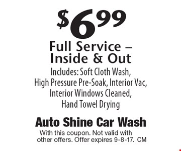 $6.99 Full Service - Inside & Out. Includes: Soft Cloth Wash, High Pressure Pre-Soak, Interior Vac, Interior Windows Cleaned, Hand Towel Drying. With this coupon. Not valid with other offers. Offer expires 9-8-17.