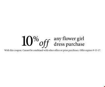 10% off any flower girl dress purchase. With this coupon. Cannot be combined with other offers or prior purchases. Offer expires 9-15-17.