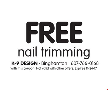 Free nail trimming. With this coupon. Not valid with other offers. Expires 11-24-17.