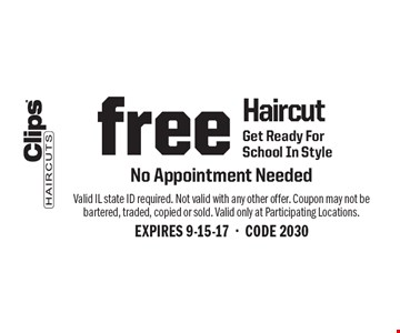 Free Haircut. Get Ready For School In Style. No Appointment Needed. Valid IL state ID required. Not valid with any other offer. Coupon may not be bartered, traded, copied or sold. Valid only at Participating Locations. EXPIRES 9-15-17-CODE 2030