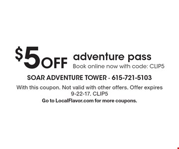 $5 Off adventure pass. Book online now with code: CLIP5. With this coupon. Not valid with other offers. Offer expires 9-22-17. CLIP5Go to LocalFlavor.com for more coupons.