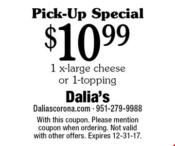 Pick-Up Special! $10.99 1 x-large cheese or 1-topping pizza. With this coupon. Please mention coupon when ordering. Not valid with other offers. Expires 12-31-17.
