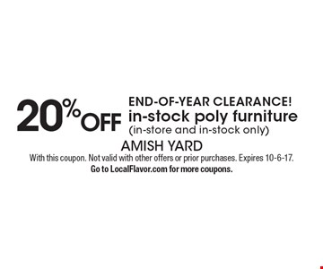 END-OF-YEAR CLEARANCE! 20% off in-stock poly furniture (in-store and in-stock only). With this coupon. Not valid with other offers or prior purchases. Expires 10-6-17.Go to LocalFlavor.com for more coupons.