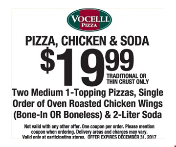 Two medium 1-topping pizzas, single order of roasted chicken wings (bone-in or boneless) & 2-liter soda for $19.99