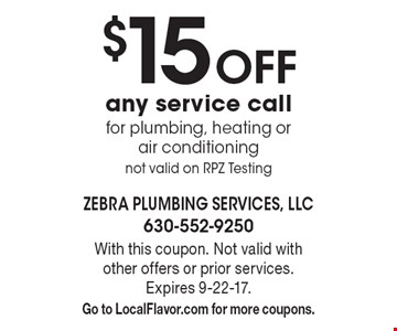 $15 off any service call for plumbing, heating or air conditioning not valid on RPZ Testing. With this coupon. Not valid with other offers or prior services. Expires 9-22-17. Go to LocalFlavor.com for more coupons.