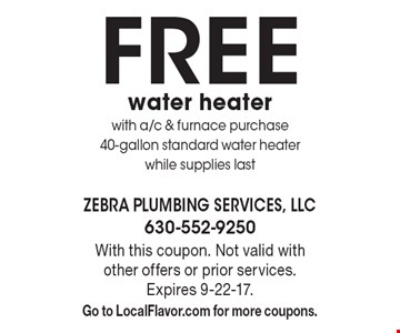 Free water heater with a/c & furnace purchase 40-gallon standard water heater while supplies last. With this coupon. Not valid with other offers or prior services. Expires 9-22-17. Go to LocalFlavor.com for more coupons.