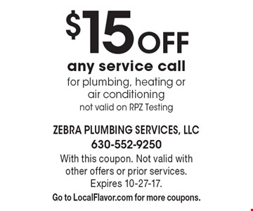 $15 Off any service call for plumbing, heating or air conditioning. Not valid on RPZ Testing. With this coupon. Not valid with other offers or prior services. Expires 10-27-17. Go to LocalFlavor.com for more coupons.